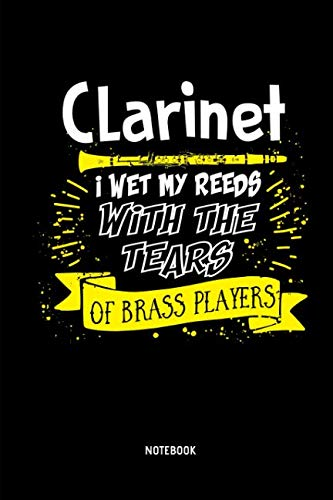 Clarinet - I Wet My Reeds With The Tears Of Brass Players - Notebook: Lined Clarinet Notebook / Journal. Great Clarinet Accessories & Novelty Gift Idea for all Clarinetists & Clarinet Lover. ()