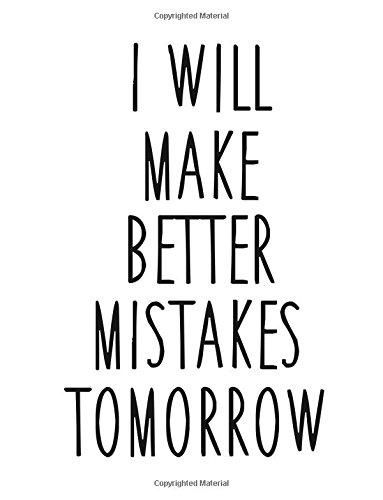 Journal Book Notebook (Notebook: I will make better mistakes tomorrow ; 110 page (8.5 x 11 inch) Large Composition Book, Journal and Diary for School, Taking Notes, Writing, ... and More! (8.5 x 11 Lined Journals))
