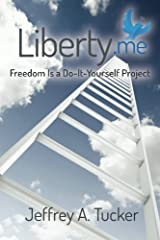 Liberty.me: Freedom Is a Do-It-Yourself Project by Jeffrey A. Tucker (2014-02-20) Paperback