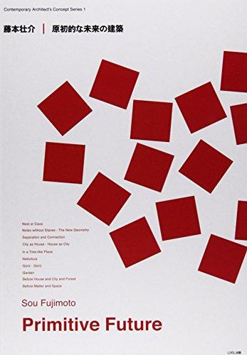 SOU FUJIMOTO: PRIMITIVE FUTURE: CONTEMPORARY ARCHITECT'S CONCEPT SERIES # 1 (English and Japanese Edition)