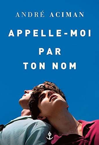 Appelle-moi par ton nom [ Call Me By Your Name ] (French Edition)