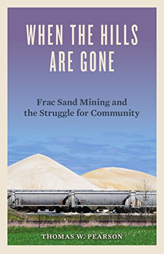 When the Hills Are Gone: Frac Sand Mining and the Struggle for Community
