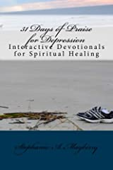 31 Days of Praise for Depression: Interactive Devotionals for Spiritual Healing Paperback