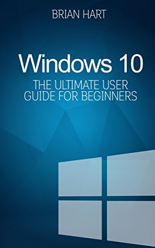 Download Windows 10: The Ultimate User Guide for Beginners. The Only Manual You'll Need. Pdf