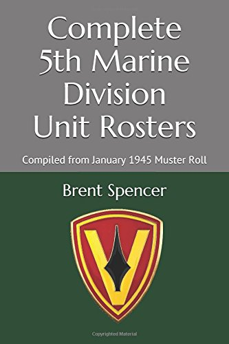 Complete 5th Marine Division Unit Rosters (Translated): Compiled from January 1945 Muster Roll (USMC WWII Unit Rosters)
