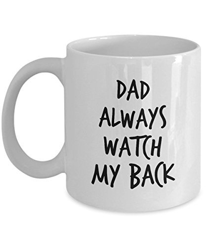 Dad Always Watch My Back, 11Oz Coffee Mug Best Inspirational Gifts and Sarcasm Perfect Birthday Gifts for Men or Women/Birthday/Christmas Present ()