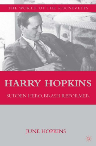 Harry Hopkins: Sudden Hero, Brash Reformer (The Franklin and Eleanor Roosevelt Institute Series on Diplomatic and Economic History)