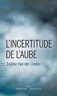 L'incertitude de l'aube par Sophie Van der Linden