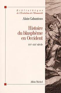 Histoire du blasphème en Occident : XVIe-XIXe siècle, Cabantous, Alain