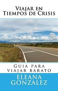 Viajar en Tiempos de Crisis: Guia para viajar barato (Spanish Edition)