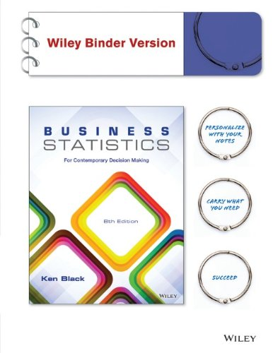 Business Statistics, Binder Ready Version: For Contemporary Decision Making (Basic Statistics For Business And Economics 8th Edition)