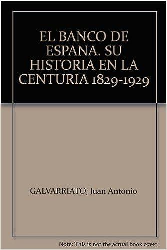 El Banco De España. Su Historia En La Centuria 1829 - 1929.: Amazon.es: Galvarriato, Juan Antonio.: Libros
