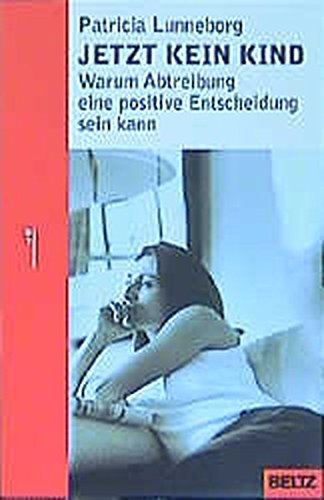 Jetzt kein Kind: Warum Abtreibung eine positive Entscheidung sein kann (Beltz Taschenbuch/Ratgeber)