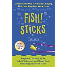 Fish! Sticks: A Remarkable Way to Adapt to Changing Times and Keep Your Work Fresh by C. Lundin. Stephen ( 2003 ) Paperback