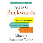 Aging Backwards: Reverse the Aging Process and Look 10 Years Younger in 30 Minutes a Day | Miranda Esmonde-White