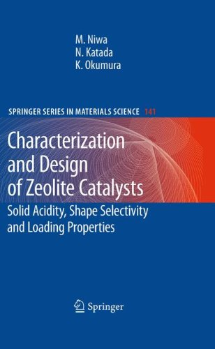 Read Online Characterization and Design of Zeolite Catalysts: Solid Acidity, Shape Selectivity and Loading Properties (Springer Series in Materials Science) pdf