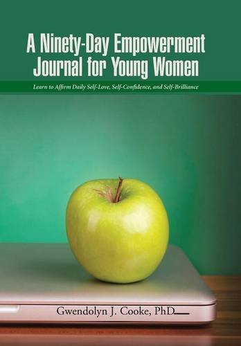 A Ninety-Day Empowerment Journal for Young Women: Learn to Affirm Daily Self-Love, Self-Confidence, and Self-Brilliance pdf