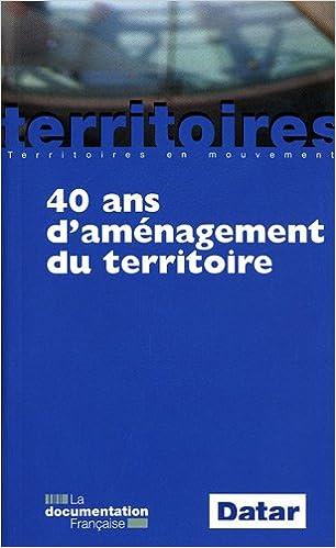 Lire un 40 ans d'aménagement du territoire (6e édition actualisée) pdf epub