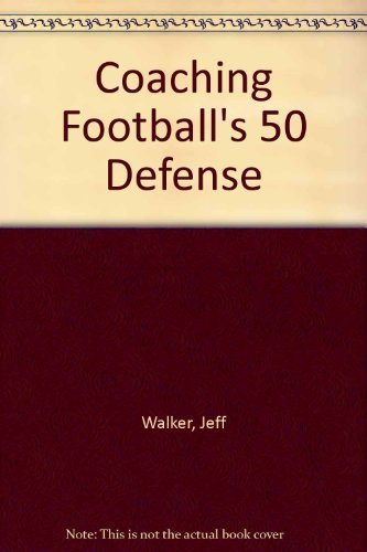 Coaching Football's 50 Defense (Football 50 Defense)