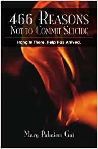 466 Reasons Not to Commit Suicide: Hang In There, Help Has
