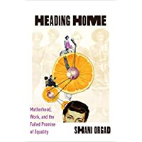 Heading Home: Motherhood, Work, and the Failed Promise of Equality