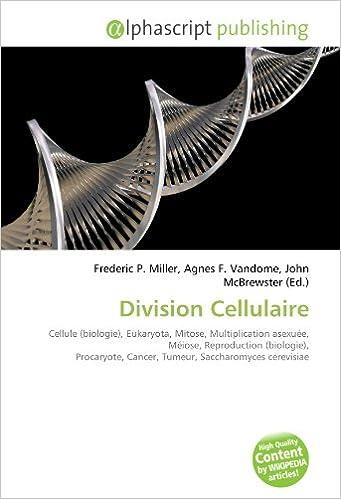 Lire en ligne Division Cellulaire: Cellule (biologie), Eukaryota, Mitose, Multiplication asexuée, Méiose, Reproduction (biologie), Procaryote, Cancer, Tumeur, Saccharomyces cerevisiae pdf