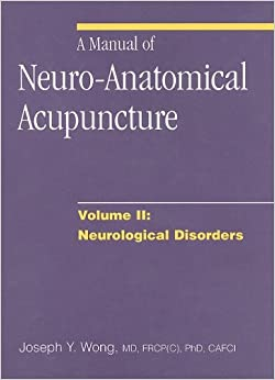 Book 2: A Manual of Neuro-Anatomical Acupuncture, Volume II: Neurological Disorders