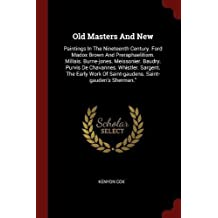 Old Masters and New: Paintings in the Nineteenth Century. Ford Madox Brown and Preraphaelitism. Millais. Burne-Jones. Meissonier. Baudry. Purvis de Chavannes. Whistler. Sargent. the Early Work of Saint-Gaudens. Saint-Gauden's Sherman.