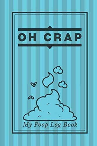 "Oh Crap My Poop Log Book: Personal Bowel Movement Journal, Log Book, Notebook, Diary to Record Your Daily Food Intake and Track the Frequency and ... Carer 6""x9"" with 120 pages. (Stool Log Books)"