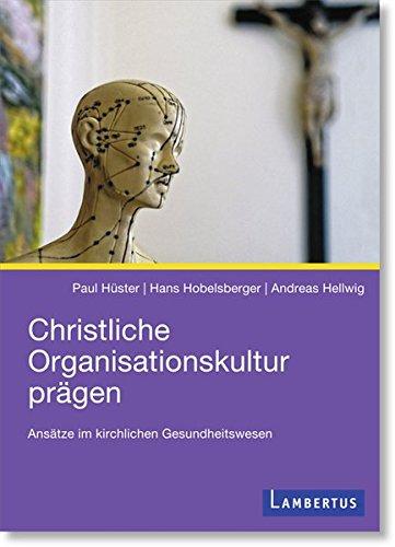 Christliche Organisationskultur prägen: Ansätze im kirchlichen Gesundheitswesen Taschenbuch – 1. September 2016 Paul Hüster Hans Hobelsberger Lambertus-Verlag 3784128807
