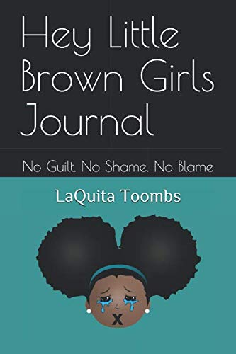 Hey Little Brown Girls Journal: No Guilt. No Shame. No Blame (The Release)