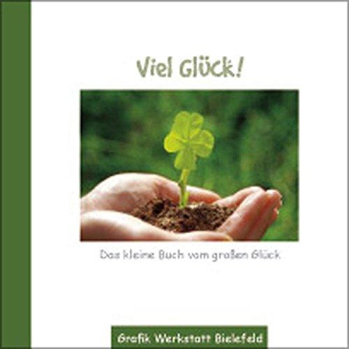 Viel Glück: Das kleine Buch vom großem Glück