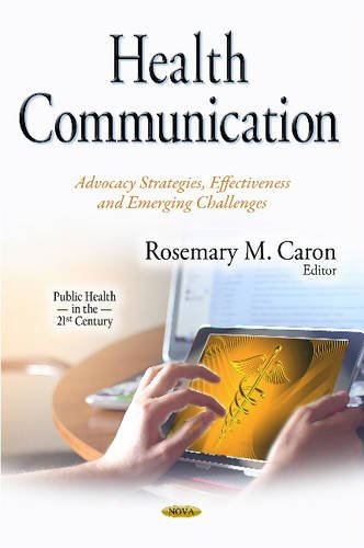 Health Communication: Advocacy Strategies, Effectiveness and Emerging Challenges (Public Health in the 21st Century)
