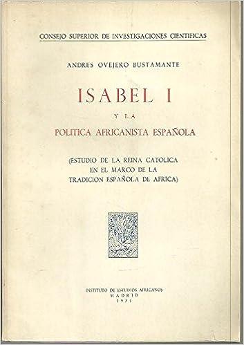 ISABEL I Y LA POLITICA AFRICANISTA ESPAÑOLA. ESTUDIO DE LA REINA ...