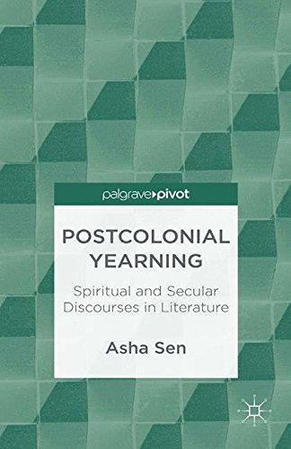 Postcolonial Yearning: Reshaping Spiritual and Secular Discourses in Contemporary Literature