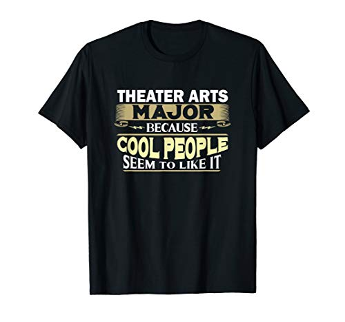 Theater Arts Major Cool People Like It College Student Gift T-Shirt (Best Colleges For Theater Majors)