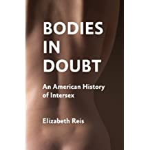 Bodies in Doubt: An American History of Intersex