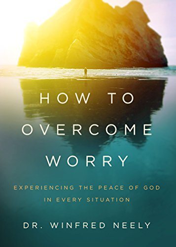 How to Overcome Worry: Experiencing the Peace of God in Every Situation cover