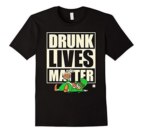 Men's St. Patrick's Day Funny Shirt - Drunk Lives Matter Large Black