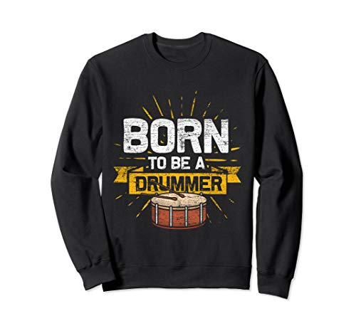 (Drums Sweatshirt - Born To Be A)