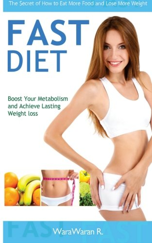 Fast Diet: Boost Your Metabolism and Achieve Lasting Weight loss, The Secret of How to Eat More Food and Lose More Weight