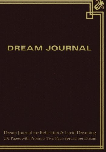 """Dream Journal For Reflection And Lucid Dreaming 202 Pages With Prompts Two Page Spread Per Dream: Ideal Journal To Inspire Lucid Dreaming, 7""""x10"""" ... For Jotting Memories Of Dream With Sketch"""