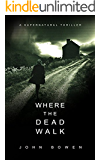 Where the Dead Walk: A Supernatural Suspense Thriller