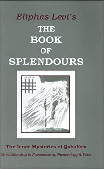 Book The Book of Splendours: The Inner Mysteries of Qabalism (Inner Mysteries of Qabalism: Its Relationship to Freemasonry) by Eliphas Levi (1973-06-01)