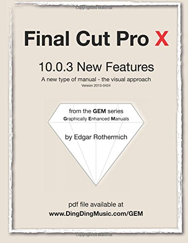 Download Final Cut Pro X - 10.0.3 New Features: A new type of manual - the visual approach PDF