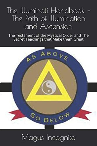 The Illuminati Handbook - The Path of Illumination and Ascension: The Testament of the Mystical Order and The Secret Teachings that Make them Great