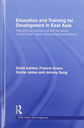 Education and Training for Development in East Asia: The Political Economy of Skill Formation in Newly Industrialised Economies (Esrc Pacific Asia Programme)