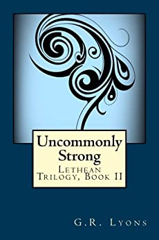 Uncommonly Strong (Lethean Trilogy Book 2) by [Lyons, G.R.]