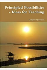 Principled Possibilities Ideas for Teaching by Gregory Quinlivan (2012-01-08) Paperback