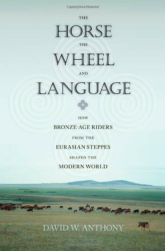 The Horse, the Wheel, and Language: How Bronze-Age Riders from the Eurasian Steppes Shaped the Modern World by David W Anthony